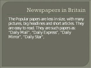The Popular papers are less in size, with many pictures, big headlines and sh