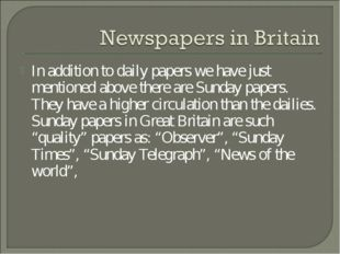 In addition to daily papers we have just mentioned above there are Sunday pap