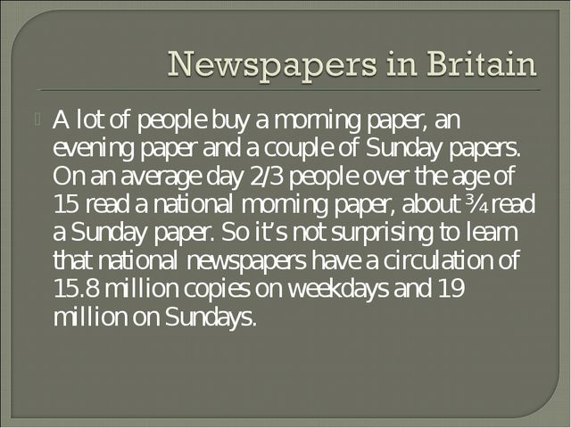 A lot of people buy a morning paper, an evening paper and a couple of Sunday...