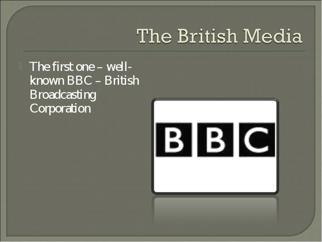 The first one – well-known BBC – British Broadcasting Corporation