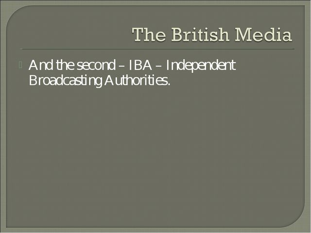 And the second – IBA – Independent Broadcasting Authorities.