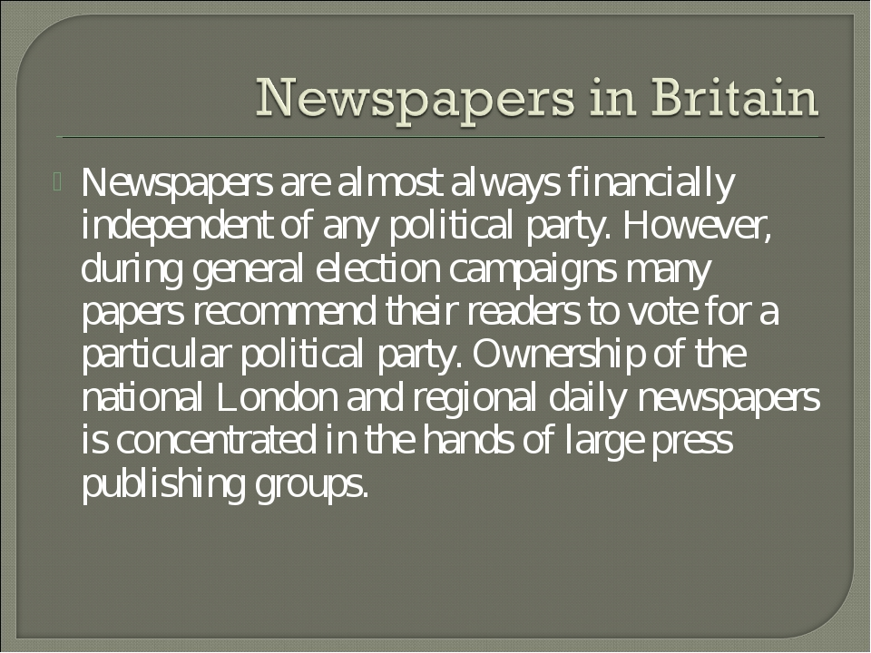 Newspapers are almost always financially independent of any political party....