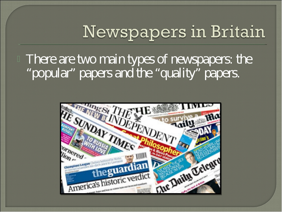 """There are two main types of newspapers: the """"popular"""" papers and the """"quality..."""