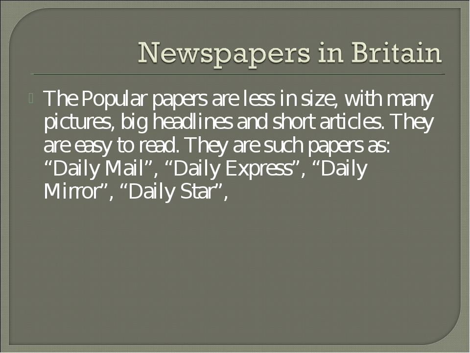 The Popular papers are less in size, with many pictures, big headlines and sh...