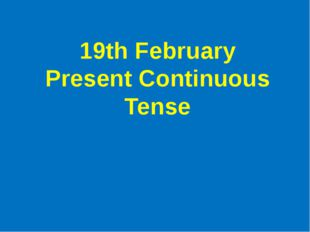 19th February Present Continuous Tense