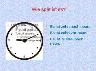 Wie spät ist es? Es ist zehn nach neun. Es ist zehn vor neun. Es ist Viertel