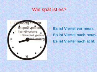 Wie spät ist es? Es ist Viertel vor neun. Es ist Viertel nach neun. Es ist Vi