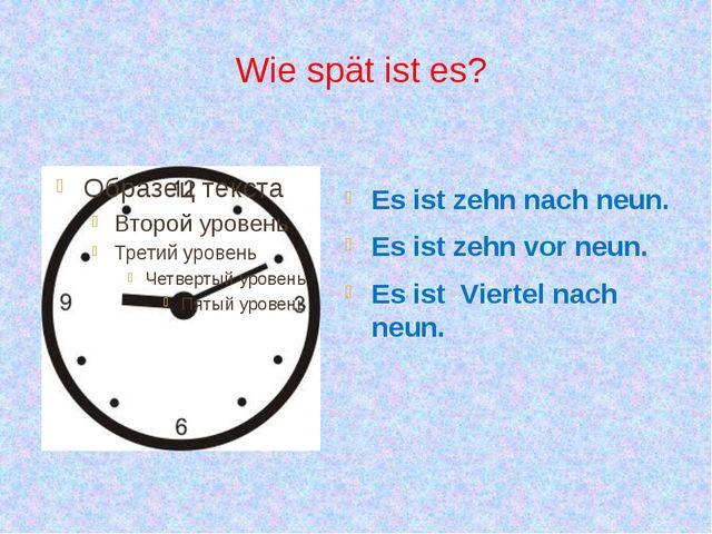 Wie spät ist es? Es ist zehn nach neun. Es ist zehn vor neun. Es ist Viertel...