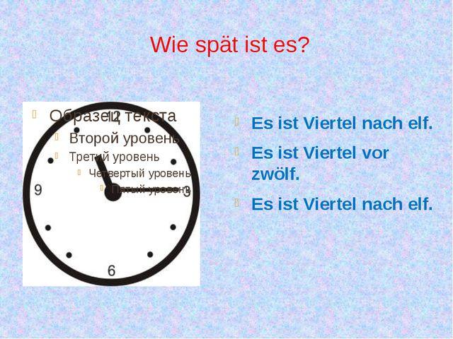 Wie spät ist es? Es ist Viertel nach elf. Es ist Viertel vor zwölf. Es ist Vi...