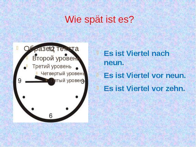 Wie spät ist es? Es ist Viertel nach neun. Es ist Viertel vor neun. Es ist Vi...