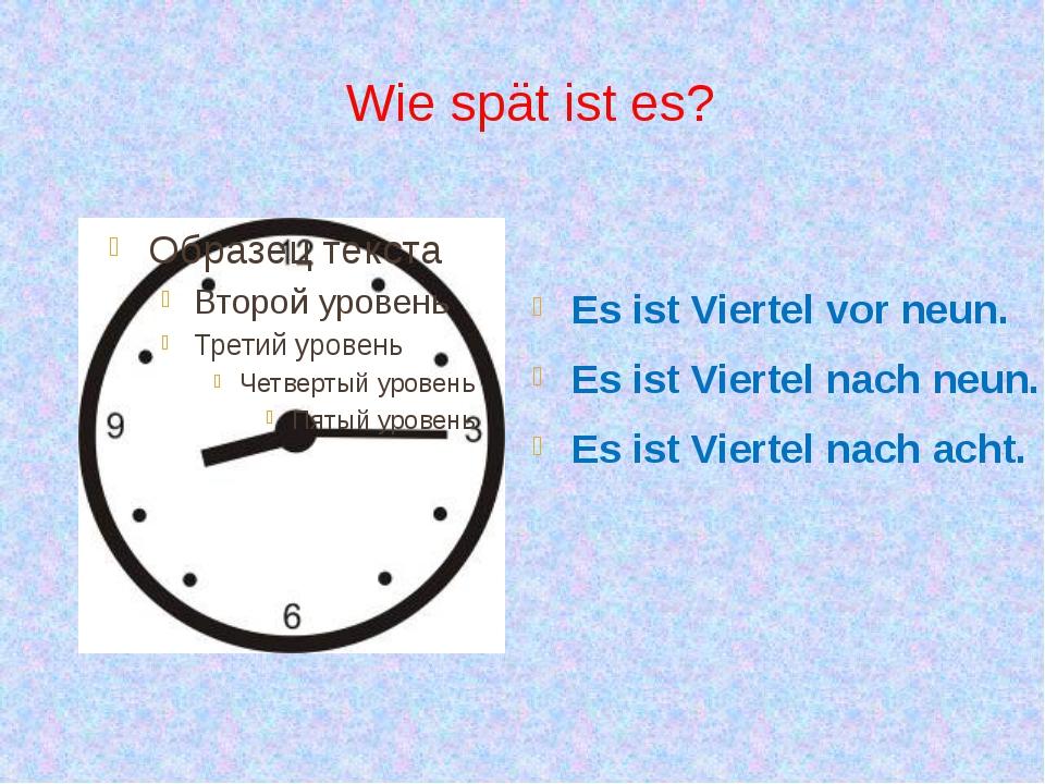 Wie spät ist es? Es ist Viertel vor neun. Es ist Viertel nach neun. Es ist Vi...