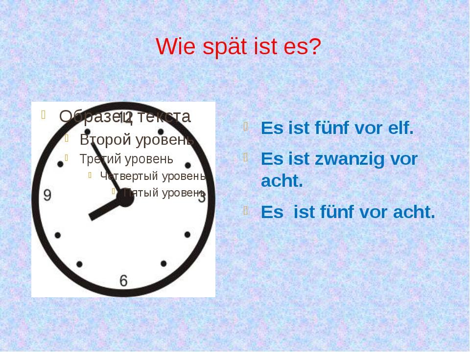 Wie spät ist es? Es ist fünf vor elf. Es ist zwanzig vor acht. Es ist fünf vo...
