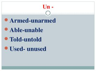Un - Armed-unarmed Able-unable Told-untold Used- unused