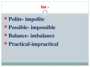 Im - Polite- impolite Possible- impossible Balance- imbalance Practical-impra