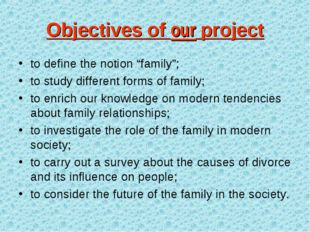 "Objectives of our project to define the notion ""family""; to study different f"