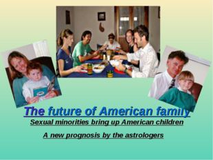 The future of American family Sexual minorities bring up American children A