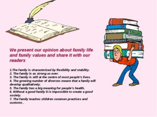 We present our opinion about family life and family values and share it with