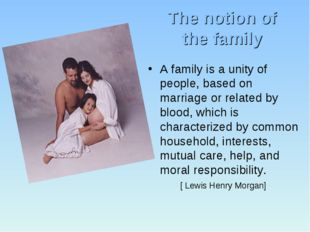 The notion of the family A family is a unity of people, based on marriage or