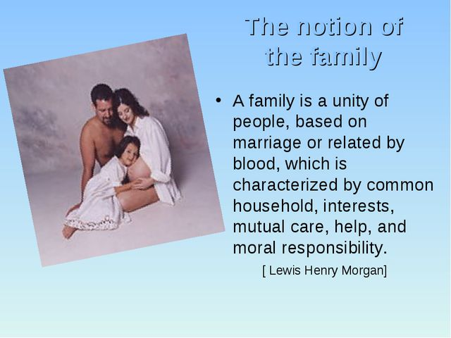 The notion of the family A family is a unity of people, based on marriage or...