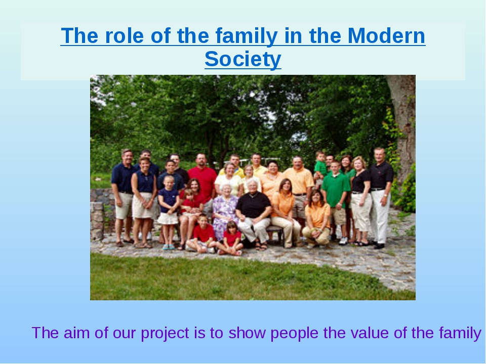 The role of the family in the Modern Society The aim of our project is to sho...