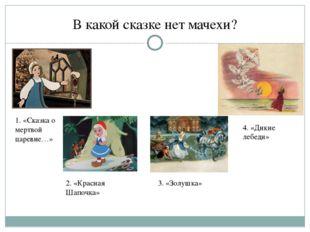 В какой сказке нет мачехи? 1. «Сказка о мертвой царевне…» 4. «Дикие лебеди» 3