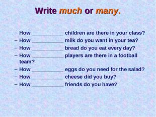 Write much or many. How ___________ children are there in your class? How ___