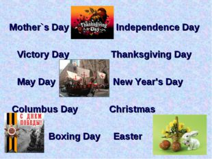 Mother`s Day Independence Day Victory Day Thanksgiving Day May Day New Year'