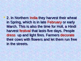 2. In Northern India they harvest their wheat in Spring, which is in late Feb