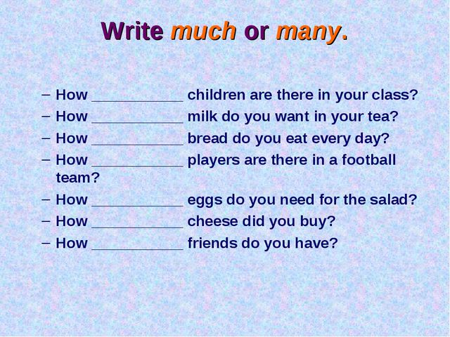 Write much or many. How ___________ children are there in your class? How ___...