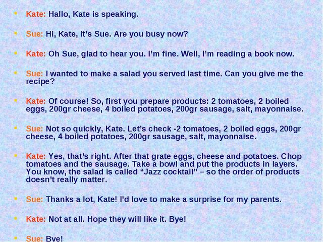 Kate: Hallo, Kate is speaking. Sue: Hi, Kate, it's Sue. Are you busy now? Kat...