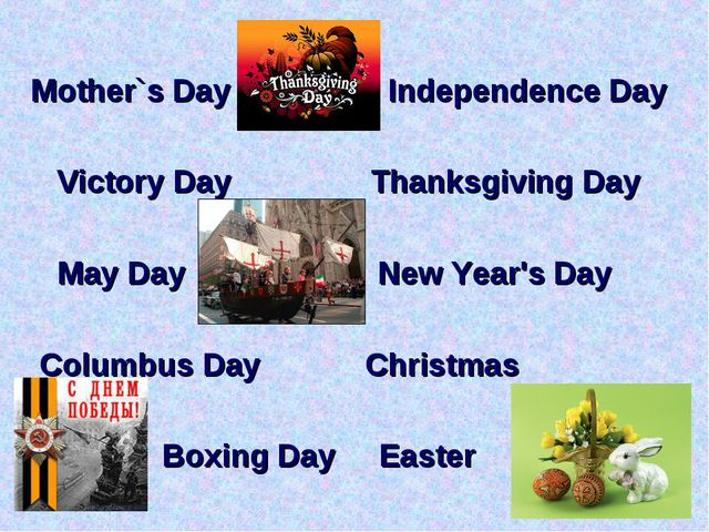 Mother`s Day Independence Day Victory Day Thanksgiving Day May Day New Year'...