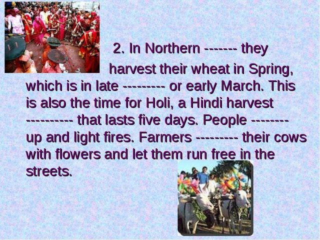2. In Northern ------- they harvest their wheat in Spring, which is in late...
