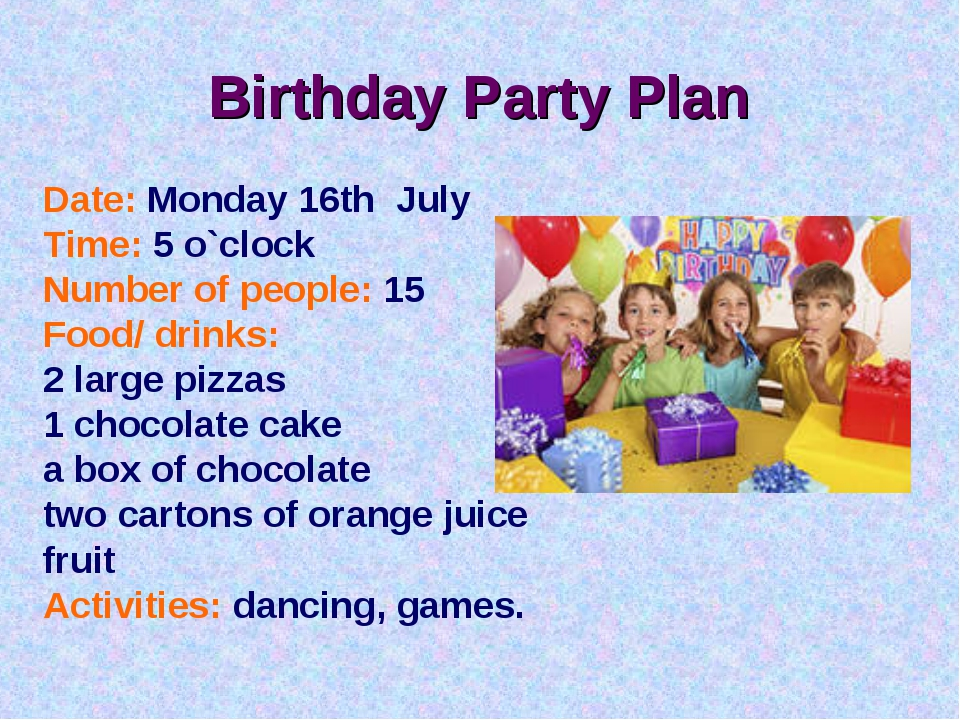 Birthday Party Plan Date: Monday 16th July Time: 5 o`clock Number of people:...