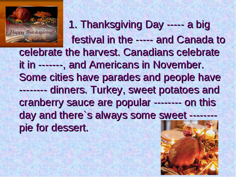 1. Thanksgiving Day ----- a big festival in the ----- and Canada to celebrat...