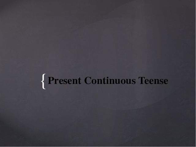 Present Continuous Teense {