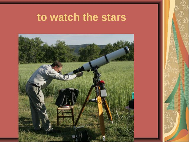 to watch the stars
