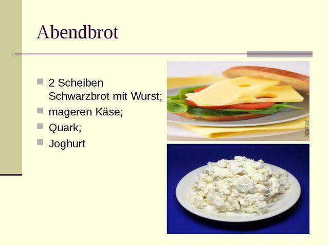 Abendbrot 2 Scheiben Schwarzbrot mit Wurst; mageren Käse; Quark; Joghurt