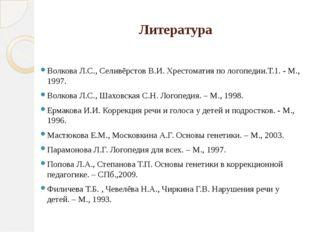 Литература Волкова Л.С., Селивёрстов В.И. Хрестоматия по логопедии.Т.1. - М.,