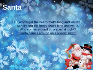 1. Who's got the beard that's long and white? Santa's got the beard that's lo