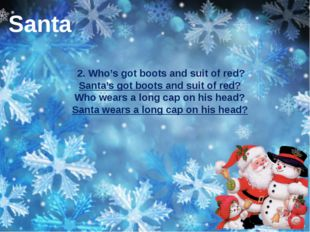 2. Who's got boots and suit of red? Santa's got boots and suit of red? Who w