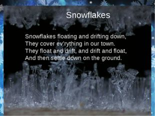 Snowflakes floating and drifting down, They cover ev'rything in our town. Th