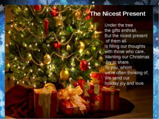 The Nicest Present Under the tree the gifts enthrall, But the nicest present
