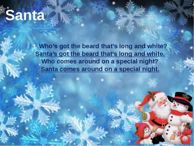 1. Who's got the beard that's long and white? Santa's got the beard that's lo...