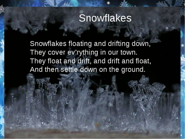 Snowflakes floating and drifting down, They cover ev'rything in our town. Th...