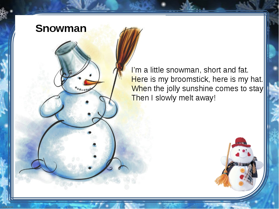Snowman I'm a little snowman, short and fat. Here is my broomstick, here is m...