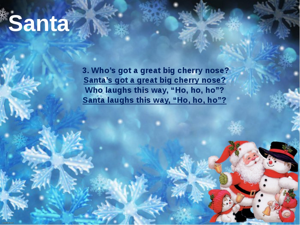 3. Who's got a great big cherry nose? Santa's got a great big cherry nose? W...