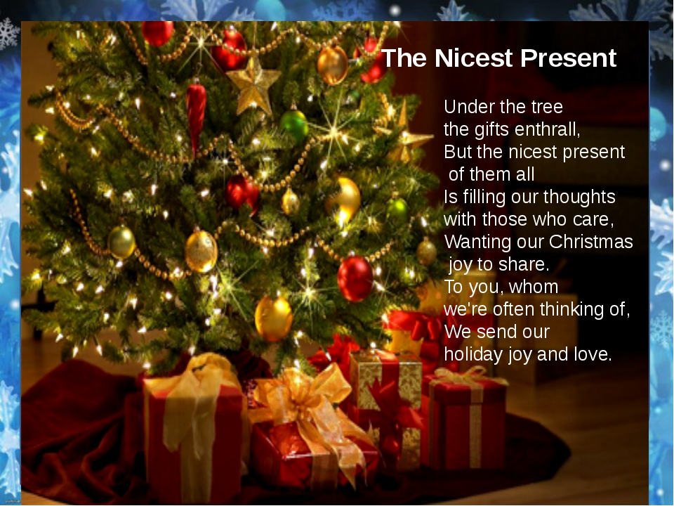 The Nicest Present Under the tree the gifts enthrall, But the nicest present...