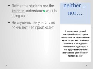 neither… nor… Neither the students nor the teacher understands what is going