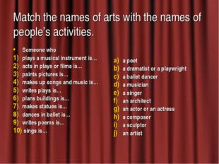Match the names of arts with the names of people's activities. Someone who pl