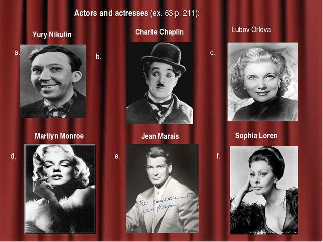 Actors and actresses (ex. 63 p. 211): a. b. c. d. e. f. Yury Nikulin Charlie...